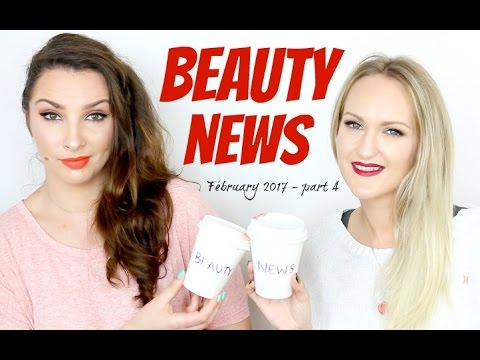 BEAUTY NEWS - February 2017 | Part 4