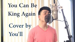 You Can Be King Again Male Cover By You Ll