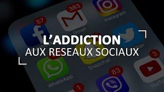 POURQUOI L'ADDICTION AUX RESEAUX SOCIAUX