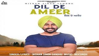 Dil De Ameer | (Full HD) | Nishan Singh Sandhu | New Punjabi Songs 2018 | Latest Punjabi Songs 2018