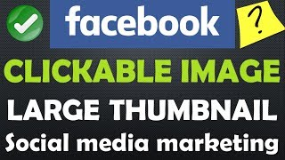 {HINDI} how to create clickable image in facebook || social media marketing || large thumbnail ✔