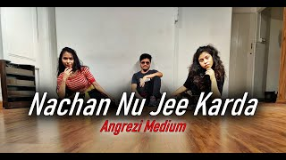 Nachan Nu Jee Karda | Angrezi Medium | Dance Cover | Dance Fitness | Zumba Fitness