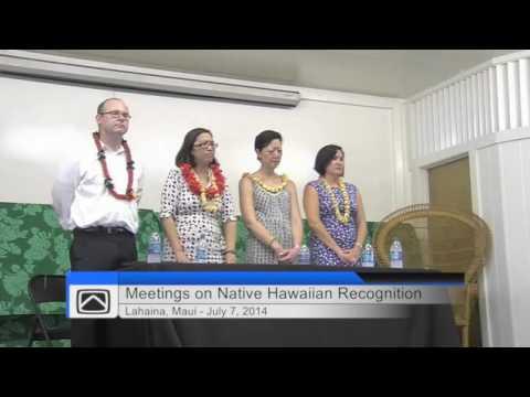 DOI Meetings on Native Hawaiian Recognition   Lahaina, Maui   July 7, 2014