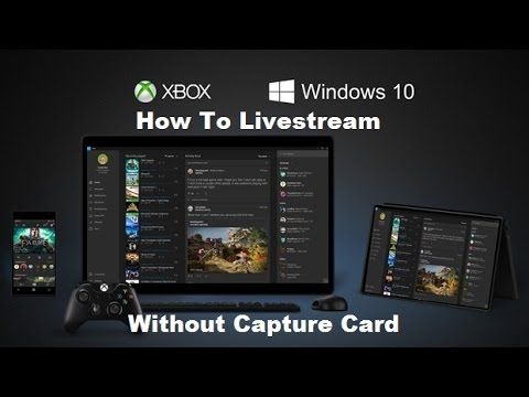 How to Livestream Xbox One without Capture Card using windows 10