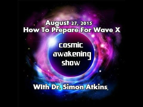 Cosmic Awakening Show- How To Prepare For Wave X With Dr. Simon Atkins