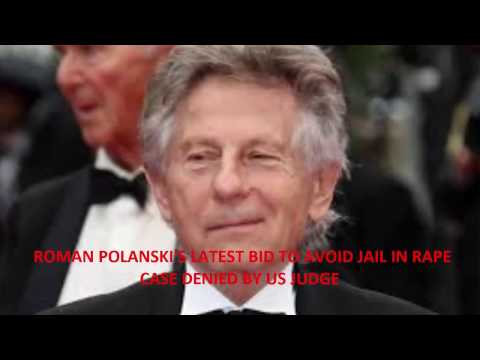 Roman Polanski's latest bid to avoid jail in rape case denied by US judge    Daily news