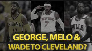 Cavs Could Get Paul George, Carmelo Anthony & Dwyane Wade ALL THIS OFFSEASON VIA TRADES, HERES HOW
