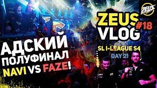 ZEUS VLOG #18: АДСКИЙ ПОЛУФИНАЛ NAVI VS FAZE! SL I-LEAGUE S4 DAY 2! (ENG SUBS)