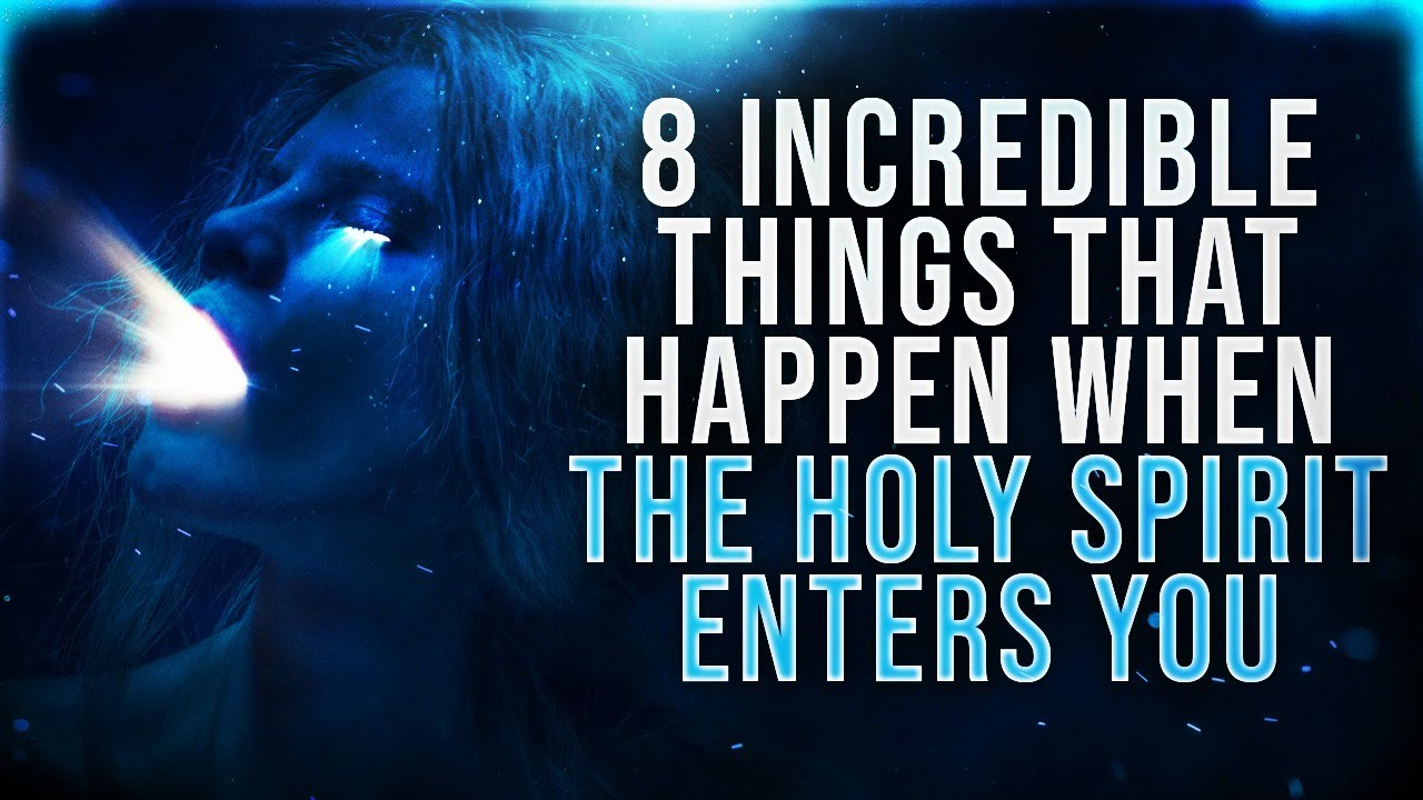 8 Incredible Things That Happen When The Holy Spirit Enters You