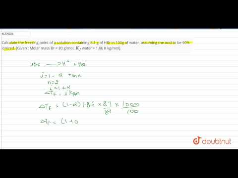 Calculate The Freezing Point Of A Solution Containing 8.1 G Of HBr In 100g Of Water,