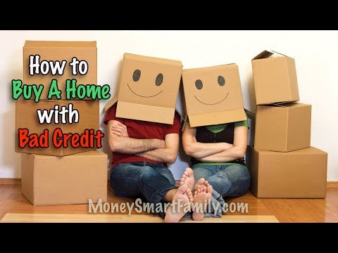 How to Buy A Home  - Even with Bad Credit