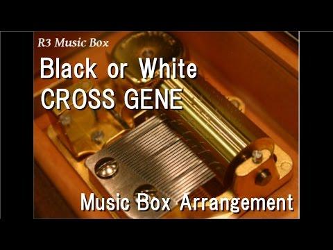Black or White/CROSS GENE [Music Box]