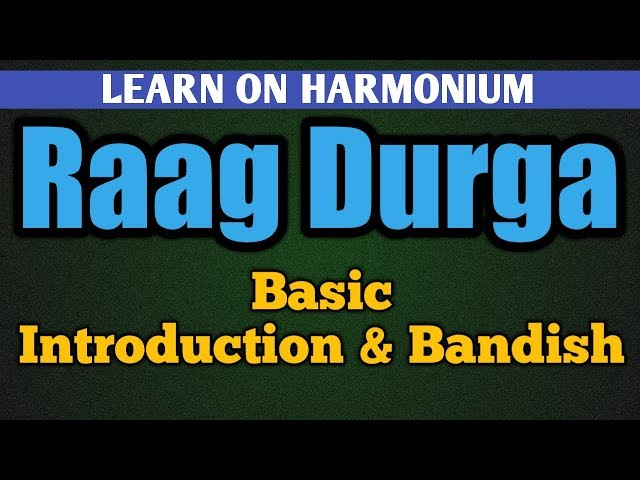 RAAG DURGA | INTRODUCTION | AROH AVROH PAKAD | VADI SAMVADI | BANDISH