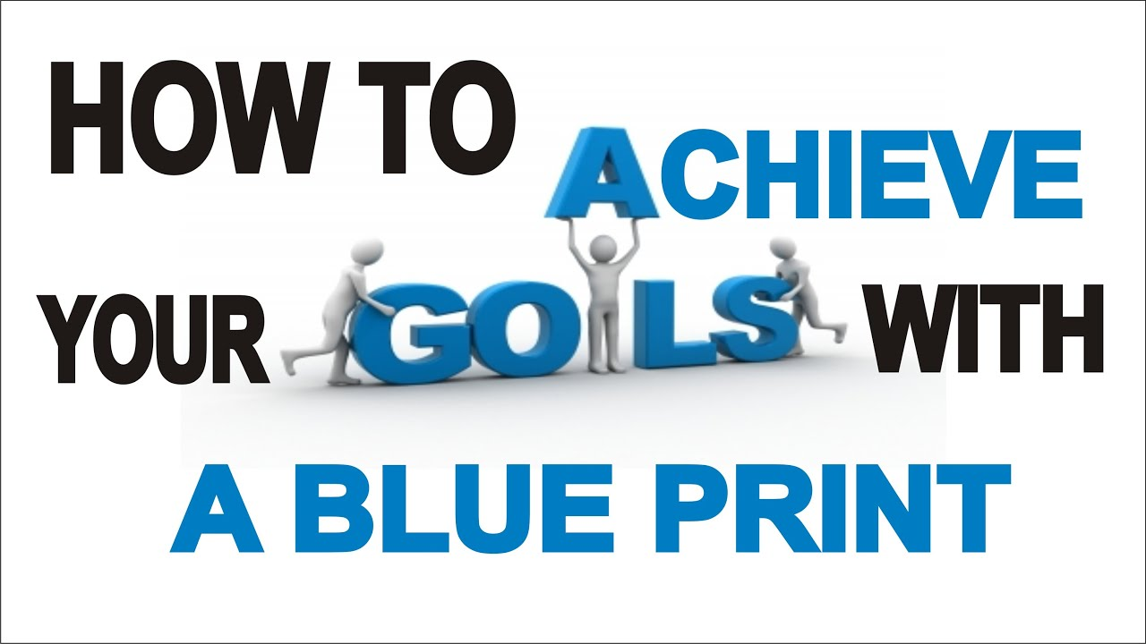 how to achieve your goals a blueprint how to achieve your goals a blueprint
