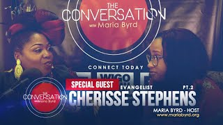 Guest Cherisse Stephens Pt 2/2 - The Conversation with Maria Byrd