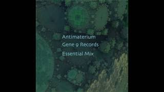 Antimaterium - Gene 9 Records - Essential Mix (Techno, Electronic, Tech-House)