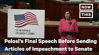 Nancy Pelosi Delivers Final Speech Before Sending Articles of Impeachment to Senate | NowThis