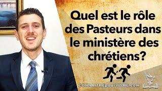 Quel est le rôle des Pasteurs dans le ministère des chrétiens?