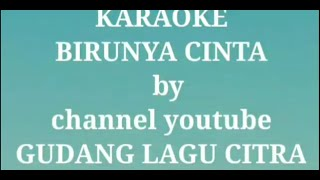 Karaoke birunya cinta by GUDANG LAGU CITRA