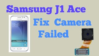 repair camera failed on samsung J1 ACE j110f