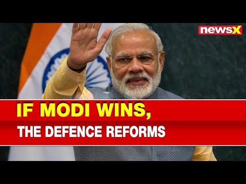 If Narendra Modi Wins 2019 Elections, The Defence Reforms