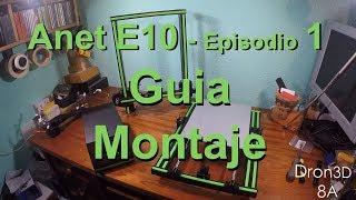 ANET E10 - Guía Montaje -   Episodio 1 (En español)