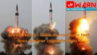 "Good News : India successfully test fires nuclear capable Agni V ""weapon of peace"""