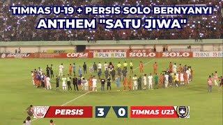 Satu Jiwa + Indonesia Raya | Persis Solo 3-0 Timnas U19