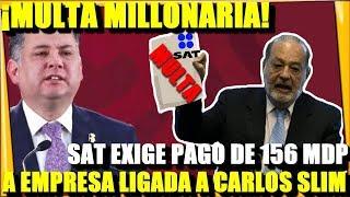 🔴¡SAT EXIGE PAGO DE 156 MDP! A EMPRESA LIGADA A CARLOS SLIM - ESTADISTICA POLITICA
