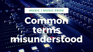 Common Terms misunderstood by musicians and music producers