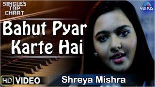 Bahut Pyar Karte Hai - Feat : Shreya Mishra  | SINGLES TOP CHART - EPISODE 3 |