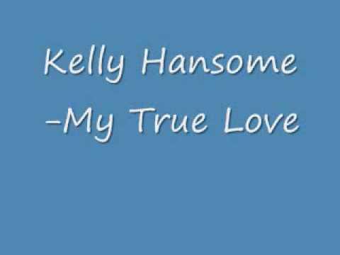 Kelly Hansome-My True Love