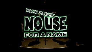 NO USE FOR A NAME - Vocal Medley