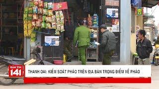 Thanh Oai kiểm soát pháo trên địa bàn trọng điểm về pháo tại thôn Bình Đà | Camera 141