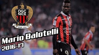Mario Balotelli 2016-17 - Be HUMBLE. - OGC Nice - Goals & Skills