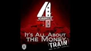 "4EvaBreeze ""Its All About the Money TRAIN"""