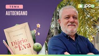 Autoengano | Diário de Eva | Dr. Aldo Tumolin | IPP TV