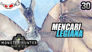 Mencari Legiana | Monster Hunter World Indonesia #30