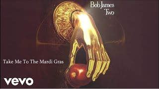 Bob James - Take Me To The Mardi Gras (audio)