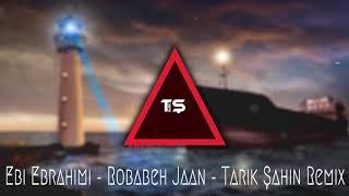 Ebi Ebrahimi - Robabeh Jaan - Tarık Şahin Remix