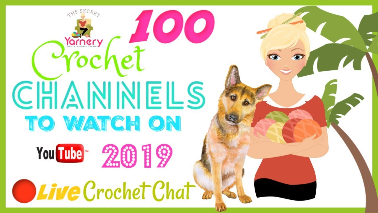 100 Crochet Channels To Watch On Youtube 2019 Secretyarnery