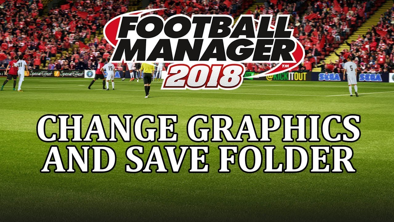 Football Manager 2018 - How to change save folder and graphics folder in  fm18