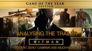 "HITMAN - Analysing the ""Game of the Year Edition"" Trailer 