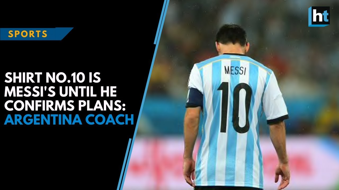 c136404c65a Shirt no.10 is Messi's until he confirms plans: Argentina coach ...