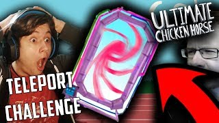 TELEPORT CHALLENGE W ULTIMATE CHICKEN HORSE!