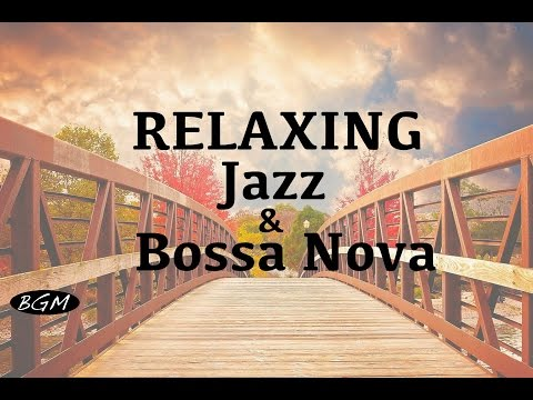Jazz & Bossa Nova Instrumental Music - Relaxing Cafe Music For Study,Work,Sleep - Background Music