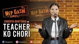 Teacher Ko Chori | Nepali Stand-Up Comedy | Sandhya Bhattarai | Nep-Gasm Comedy