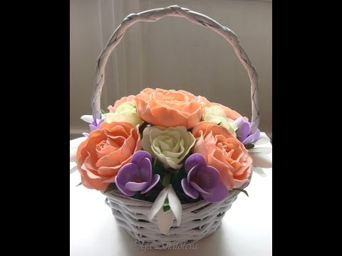 Фоамиран. Принцип создания композиции из цветов в корзиночке