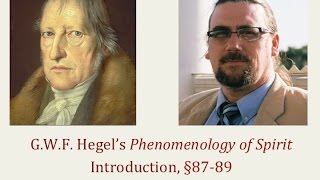 Half Hour Hegel: The Complete Phenomenology of Spirit (Introduction, sec. 87-89)