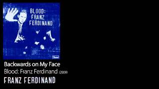 Backwards on My Face - Blood: Franz Ferdinand [2009] - Franz Ferdinand